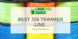 Best .155 Trimmer Line For Weed Eaters – 2021 Edition