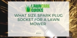 What Size Spark Plug Socket for a Lawn Mower