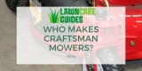 Who Makes Craftsman Mowers & Where Are They Made?