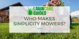 Who Makes Simplicity Mowers & Where Are They Made?