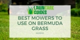 Best Lawn Mowers for Bermuda Grass: Reviews + Buying Guide