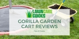 Gorilla Garden Cart Reviews – 2021 Wagon Models for your Yard
