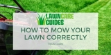 How to Mow Your Lawn Correctly – Lawn Mowing Tips