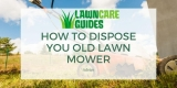 Where To Take Old Lawn Mowers – Dispose Lawn Mowers Near Me