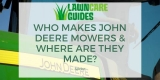 Who Makes John Deere Riding Lawn Mowers & Where Are They Made?